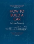 Adrian Newey, How to Build a Car : The Autobiography of the Worlds Greatest Formula 1 Designer