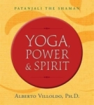 Alberto Villoldo, Yoga, Power, and Spirit: Patanjali