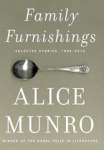 Alice Munro, Family Furnishings: Selected Stories, 1995-2014