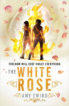 Amy Ewing, The White Rose: The Lone City Book 2