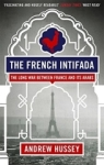 Andrew Hussey, The French Intifada: The Long War Between France and its Arabs