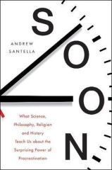 Andrew Santella, Soon: An Overdue History of Procrastination, from Leonardo and Darwin to You and Me