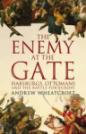 Andrew Wheatcroft, The Enemy at the Gate: Habsburgs, Ottomans and the Battle for Europe