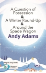 Andy Adams, A Question of Possession - A Winter Round - Up - Around the Spade Wagon - English Story Series - B2