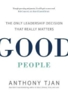 Anthony K. Tjan, Good People: The Only Leadership Decision That Really Matters