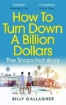 Billy Gallagher, How to Turn Down a Billion Dollars: The Snapchat Story