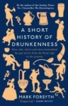 br/>, Forsyth, Mark Forsyth<, A Short History of Drunkenness : How, why, where and when humankind has got merry from the Stone Age to the present
