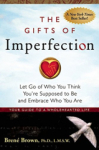 Brene Brown, The Gifts of Imperfection: Let Go of Who You Think Youre Supposed to Be and Embrace Who You Are