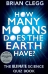 Brian Clegg, How Many Moons Does the Earth Have?: The Ultimate Science Quiz Book
