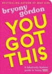Bryony Gordon, You Got This: A fabulously fearless guide to being YOU