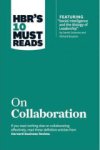 Business Review, HBRs 10 Must Reads on Collaboration (with featured article Social Intelligence and the Biology of