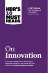 Business Review, HBRs 10 Must Reads on Innovation (with featured article The Discipline of Innovation, by Peter F.