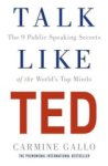Carmine Gallo, Talk Like TED: The 9 Public Speaking Secrets of the Worlds Top Minds