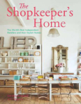 Caroline Rowlands, The Shopkeepers Home: The Worlds Best Independent Retailers and their Stylish Homes
