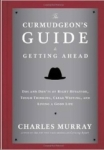 Charles Murray, The Curmudgeons Guide to Getting Ahead: Dos and Donts of Right Behavior, Tough Thinking