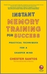 Chester Santos, Instant Memory Training For Success: Practical Techniques for a Sharper Mind
