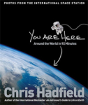 Chris Hadfield, You Are Here: Around the World in 92 Minutes