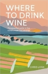 Chris Losh, Where to Drink Wine: The essential guide to the worlds must-visit wineries