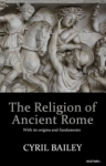 Cyril Bailey, The Religion of Ancient Rome