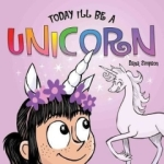 Dana Simpson, Today Ill Be a Unicorn (Phoebe and Her Unicorn)