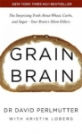 David Perlmutter, Grain Brain: The Surprising Truth about Wheat, Carbs, and Sugar - Your Brains Silent Killers