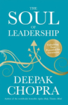Deepak Chopra, M.D, The Soul of Leadership: Unlocking Your Potential for Greatness
