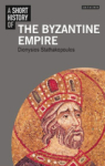 Dionysios Stathakopoulos, A Short History of the Byzantine Empire