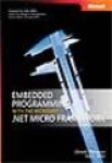Donald Thompson, Rob S. Miles, Embedded Programming with the Microsoft® .NET Micro Framework