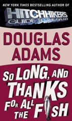 Douglas Adams, So Long, and Thanks for All the Fish (Hitchhikers Guide to the Galaxy 4 )