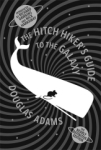 Douglas Adams, The Hitch Hikers Guide to the Galaxy: The Nearly Definitive Edition