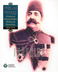 Edhem Eldem, Pride and Privilege A History of Ottoman Orders, Medals and Decorations
