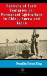 Franklin Hiram King, Farmers of Forty Centuries or Permanent Agriculture in China Korea and Japan