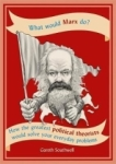 Gareth Southwell, What Would Marx Do?: How the greate