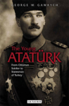 George W. Gawrych, The Young Ataturk: From Ottoman Soldier to Statesman of Turkey