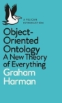 Graham Harman, Object-Oriented Ontology: A New Theory of Everything