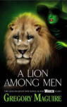 Gregory Maguire, A Lion Among Men (Wicked Years 3)