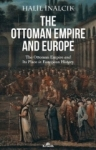 Halil İnalcık, The Ottoman Empire And Europe