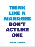 Harry Starren, Think Like a Manager Dont Act Like One