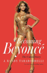 J. Randy Taraborrelli, Becoming Beyonce: The Untold Story
