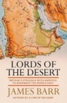 James Barr, Lords of the Desert: Britains Struggle with America to Dominate the Middle East