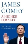 James Comey, A Higher Loyalty: Truth, Lies, and Leadership