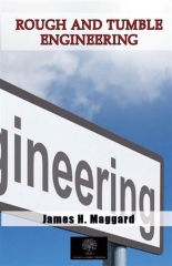 James H. Maggard, Rough and Tumble Engineering