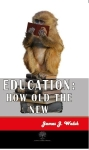 James J. Walsh, Education: How Old the New