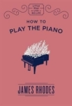 James Rhodes, How to Play the Piano
