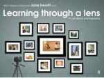 Jane Hewitt, Mick Waters introduces: Learning Through A Lens- Its All About Photography
