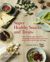 Jenna Zoe, Super Healthy Snacks and Treats - More than 60 easy recipes for energizing, delicious snacks free fr