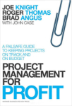 Joe Knight Knight, Project Management for Profit: A Failsafe Guide to Keeping Projects On Track and On Budget