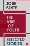 John Fante, The Wine of Youth: Selected Stories