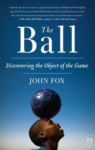 John Fox, The Ball: Rounding the Globe to Uncover the History of Play