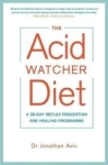 Jonathan Aviv, The Acid Watcher Diet: A 28-Day Reflux Prevention and Healing Programme